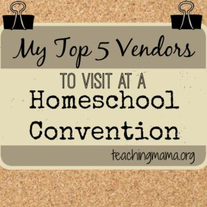 My Top 5 Vendors to Visit at a Homeschool Convention