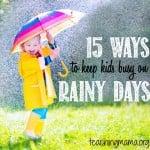 15 Ways to Keep Kids Busy on Rainy Days