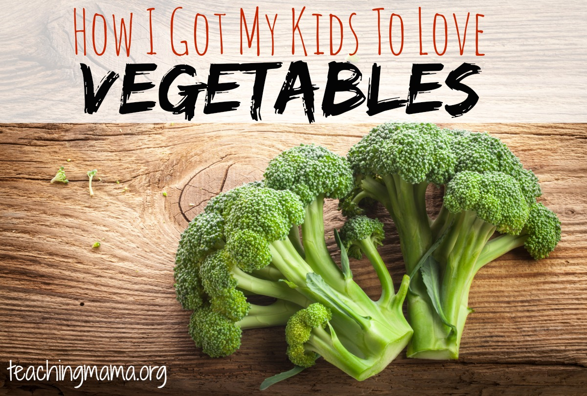 How I Got My Kids to Love Vegetables