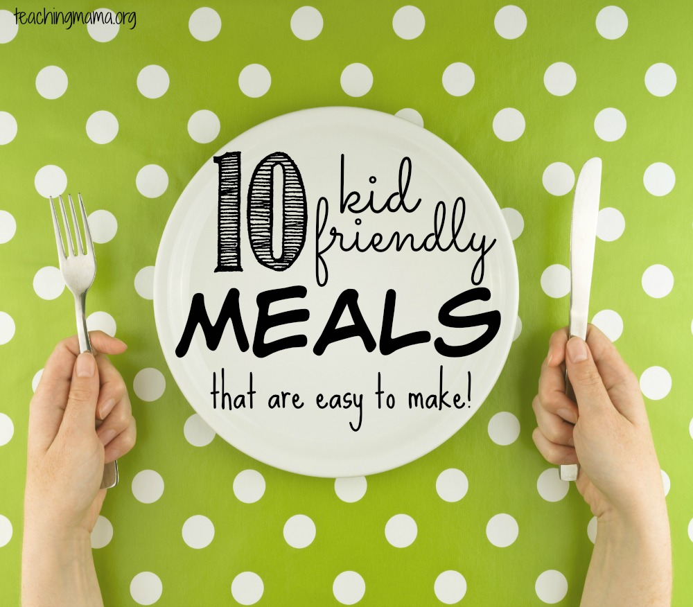 10 Kid Friendly Meals