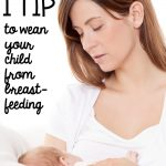 1 Tip to Wean Your Child from Breastfeeding