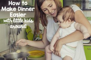 How to Make Dinner Easier with Little Kids Around