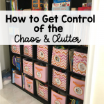 How to Get Control of the Chaos & Clutter