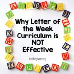 Why Letter of the Week Curriculum Isn't Effective
