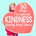 50 Ways to Spread Kindness During Hard Times